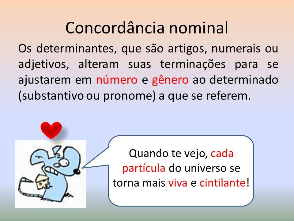 Concordância nominal Os determinantes, que são artigos, numerais ou adjetivos, alteram suas terminações para se ajustarem em número e gênero ao determ