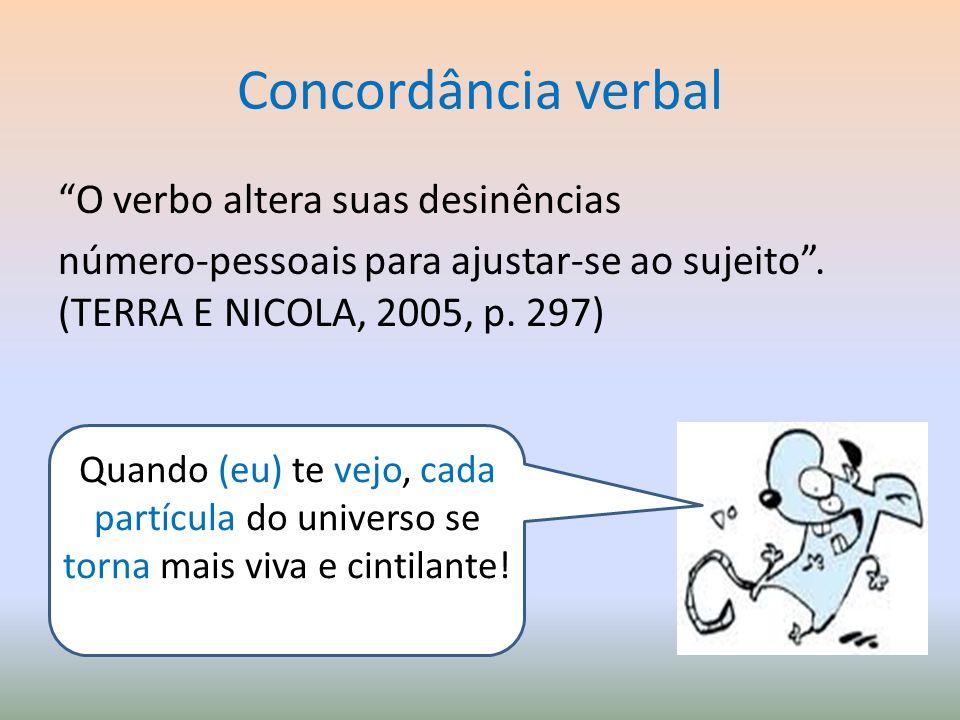 Concordância verbal O verbo altera suas desinências número-pessoais para ajustar-se ao sujeito. (TERRA E NICOLA, 2005, p. 297) Quando (eu) te vejo, ca