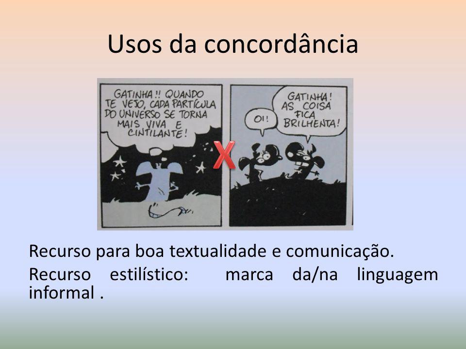 Usos da concordância Recurso para boa textualidade e comunicação. Recurso estilístico: marca da/na linguagem informal.