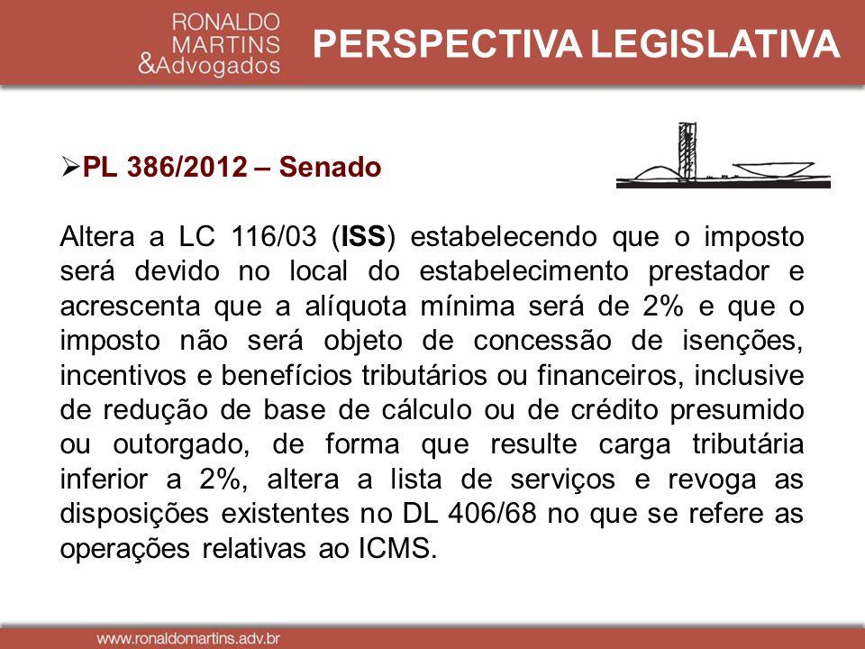 PERSPECTIVA LEGISLATIVA PL 386/2012 – Senado Altera a LC 116/03 (ISS) estabelecendo que o imposto será devido no local do estabelecimento prestador e