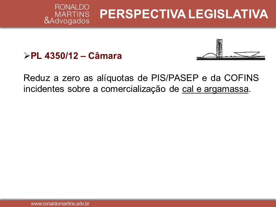 PERSPECTIVA LEGISLATIVA PL 4350/12 – Câmara Reduz a zero as alíquotas de PIS/PASEP e da COFINS incidentes sobre a comercialização de cal e argamassa.