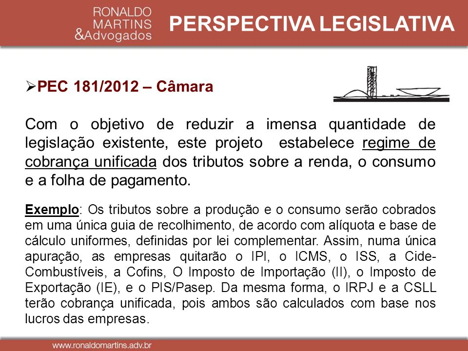 PERSPECTIVA LEGISLATIVA PEC 181/2012 – Câmara Com o objetivo de reduzir a imensa quantidade de legislação existente, este projeto estabelece regime de