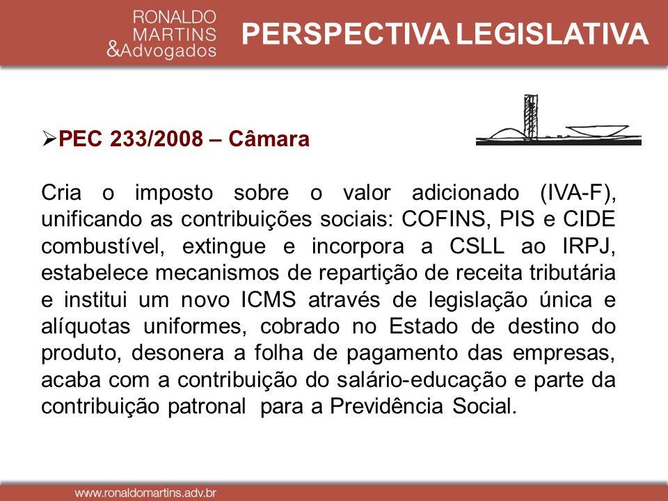 PERSPECTIVA LEGISLATIVA PEC 233/2008 – Câmara Cria o imposto sobre o valor adicionado (IVA-F), unificando as contribuições sociais: COFINS, PIS e CIDE