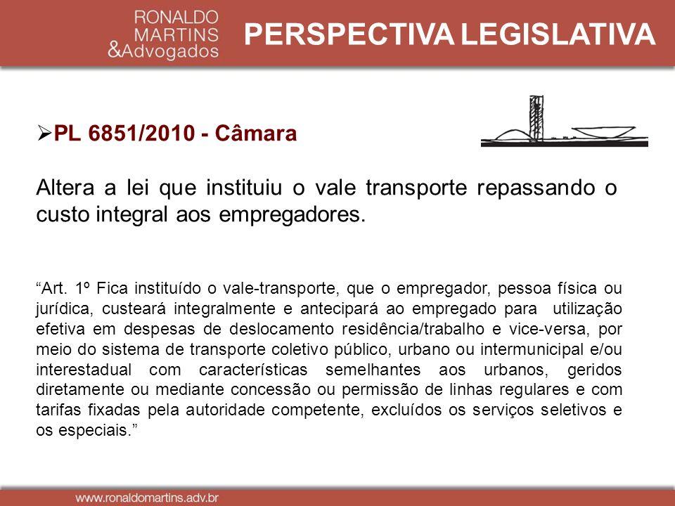PERSPECTIVA LEGISLATIVA PL 6851/2010 - Câmara Altera a lei que instituiu o vale transporte repassando o custo integral aos empregadores. Art. 1º Fica