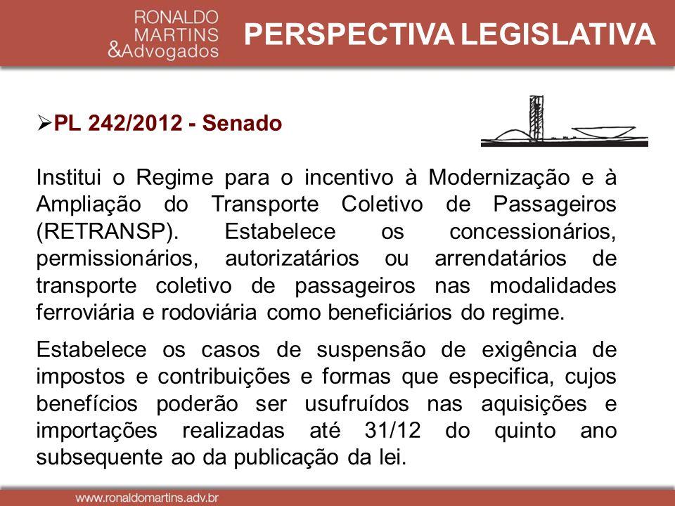 PERSPECTIVA LEGISLATIVA PL 242/2012 - Senado Institui o Regime para o incentivo à Modernização e à Ampliação do Transporte Coletivo de Passageiros (RE