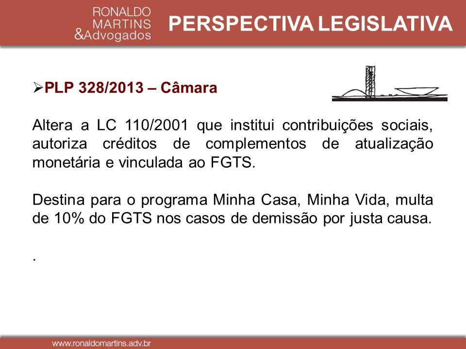 PERSPECTIVA LEGISLATIVA PLP 328/2013 – Câmara Altera a LC 110/2001 que institui contribuições sociais, autoriza créditos de complementos de atualizaçã