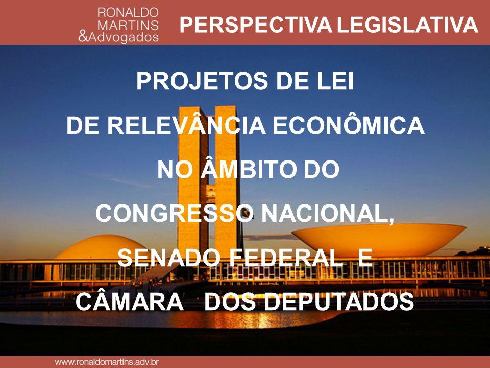 PERSPECTIVA LEGISLATIVA PROJETOS DE LEI DE RELEVÂNCIA ECONÔMICA NO ÂMBITO DO CONGRESSO NACIONAL, SENADO FEDERAL E CÂMARA DOS DEPUTADOS