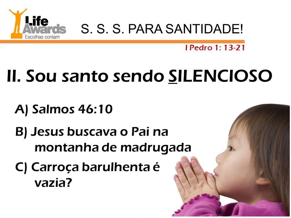 A) Salmos 46:10 B) Jesus buscava o Pai na montanha de madrugada C) Carroça barulhenta é vazia? II. Sou santo sendo SILENCIOSO S. S. S. PARA SANTIDADE!
