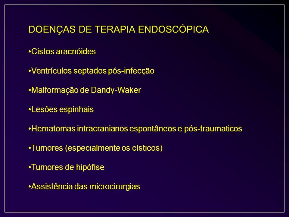 DOENÇAS DE TERAPIA ENDOSCÓPICA Cistos aracnóides Ventrículos septados pós-infecção Malformação de Dandy-Waker Lesões espinhais Hematomas intracraniano