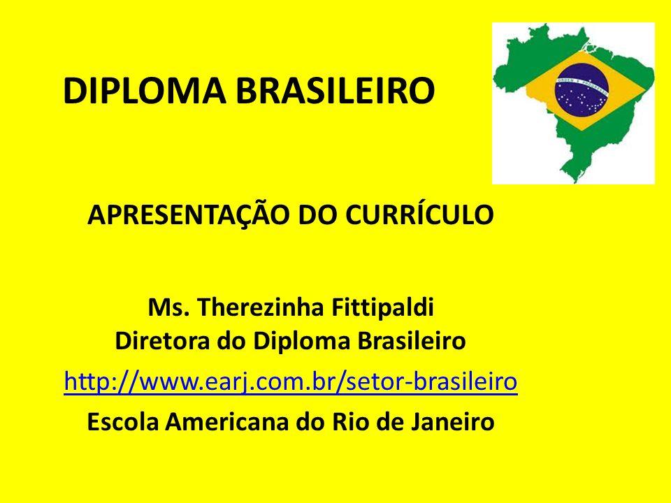 DIPLOMA BRASILEIRO APRESENTAÇÃO DO CURRÍCULO Ms. Therezinha Fittipaldi Diretora do Diploma Brasileiro http://www.earj.com.br/setor-brasileiro Escola A