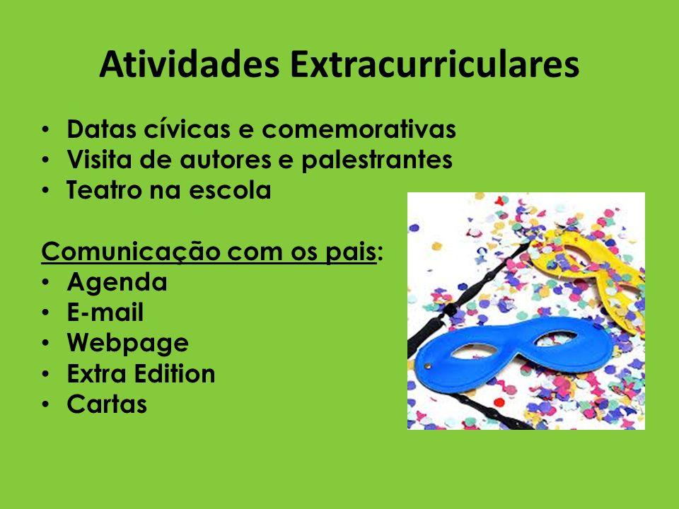 Atividades Extracurriculares Datas cívicas e comemorativas Visita de autores e palestrantes Teatro na escola Comunicação com os pais: Agenda E-mail We
