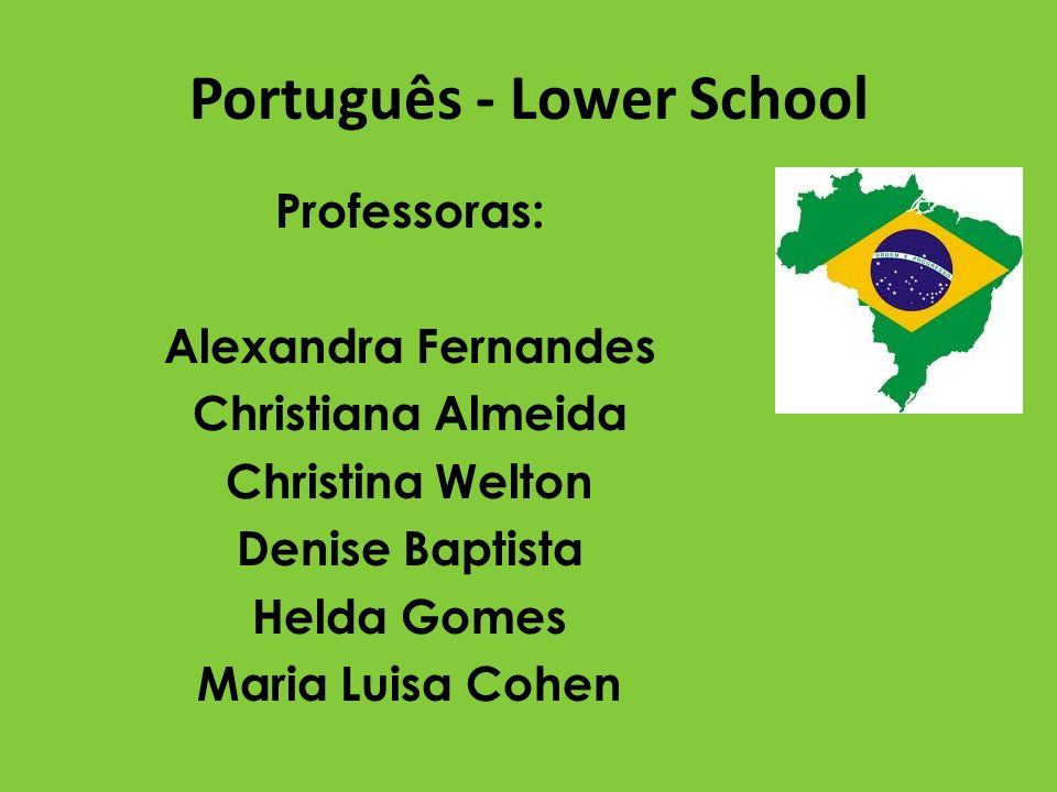 Português - Lower School Professoras: Alexandra Fernandes Christiana Almeida Christina Welton Denise Baptista Helda Gomes Maria Luisa Cohen