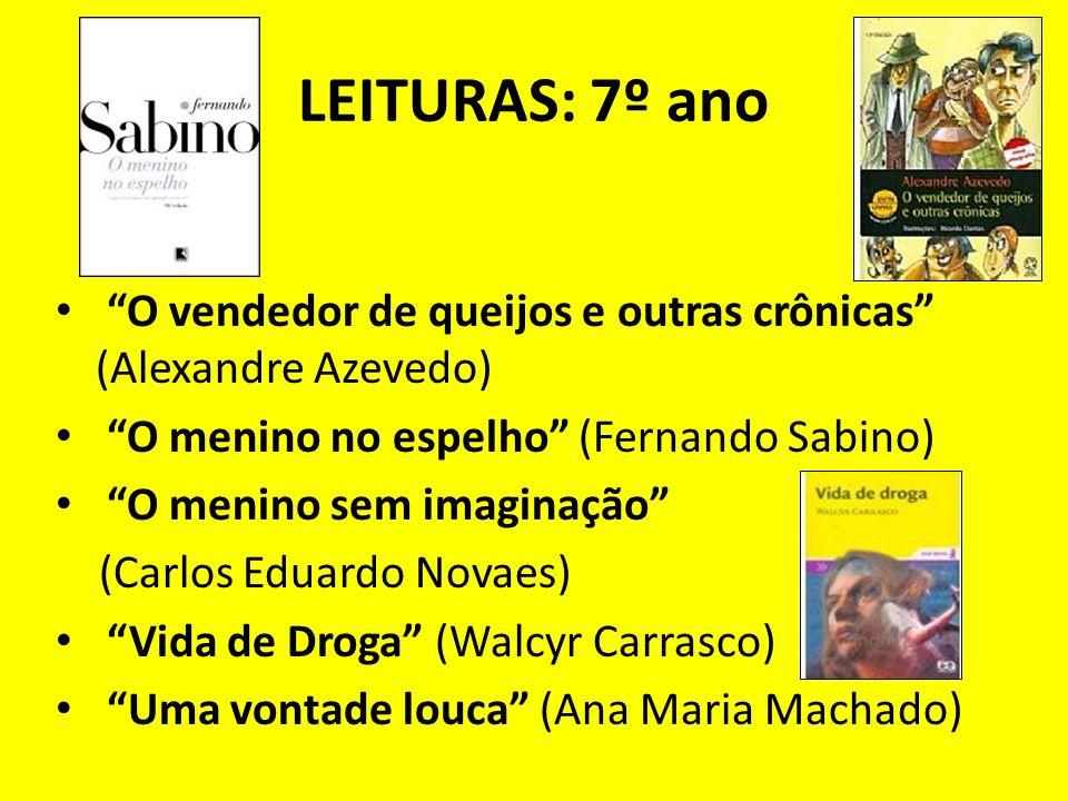 LEITURAS: 7º ano O vendedor de queijos e outras crônicas (Alexandre Azevedo) O menino no espelho (Fernando Sabino) O menino sem imaginação (Carlos Edu