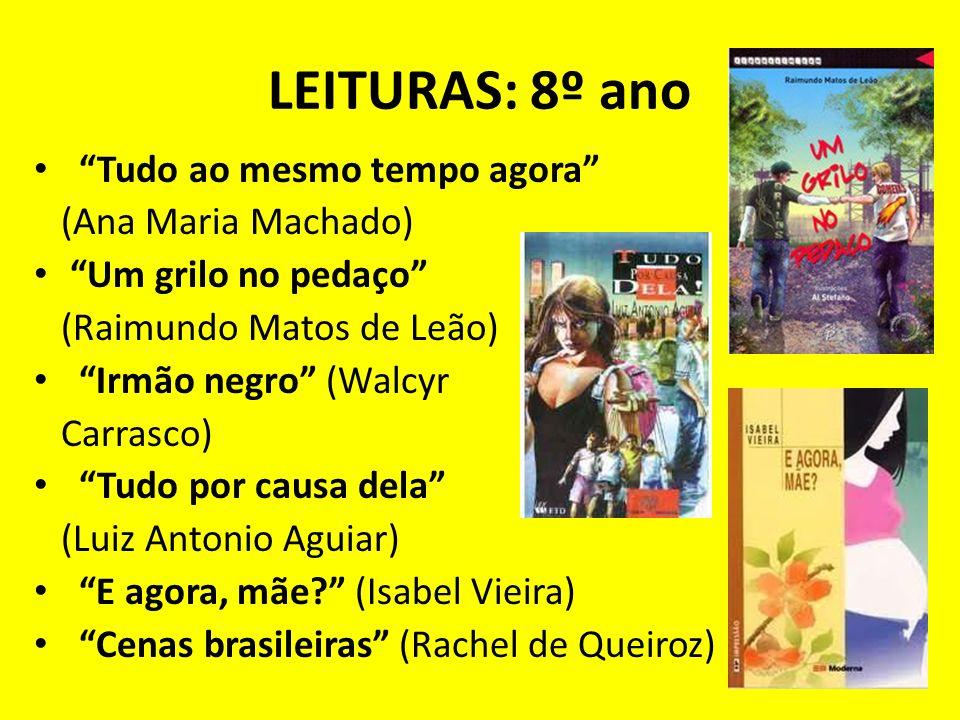 LEITURAS: 8º ano Tudo ao mesmo tempo agora (Ana Maria Machado) Um grilo no pedaço (Raimundo Matos de Leão) Irmão negro (Walcyr Carrasco) Tudo por caus
