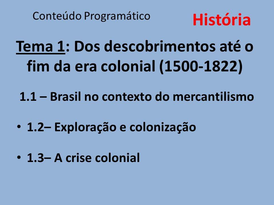 Tema 1: Dos descobrimentos até o fim da era colonial (1500-1822) 1.1 – Brasil no contexto do mercantilismo 1.2– Exploração e colonização 1.3– A crise