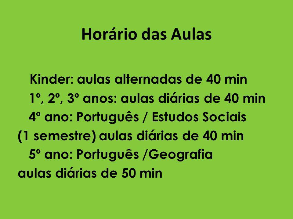 Horário das Aulas Kinder: aulas alternadas de 40 min 1º, 2º, 3º anos: aulas diárias de 40 min 4º ano: Português / Estudos Sociais (1 semestre) aulas d