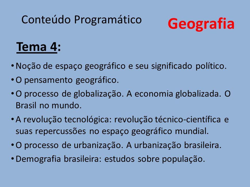 Geografia Tema 4: Noção de espaço geográfico e seu significado político. O pensamento geográfico. O processo de globalização. A economia globalizada.