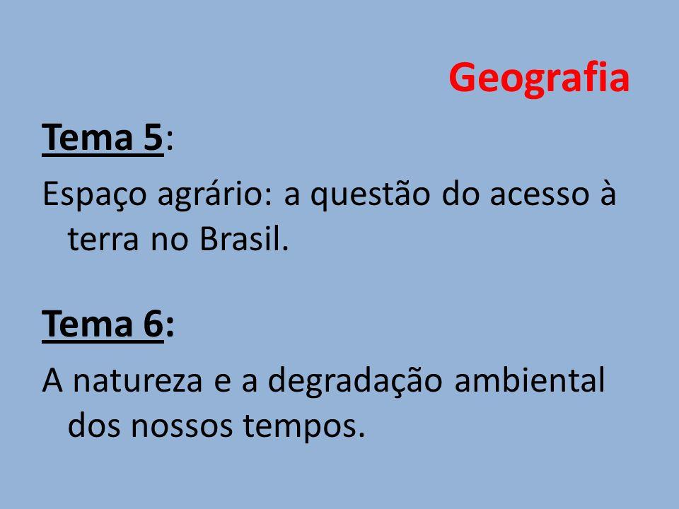 Tema 5: Espaço agrário: a questão do acesso à terra no Brasil. Tema 6: A natureza e a degradação ambiental dos nossos tempos. Geografia