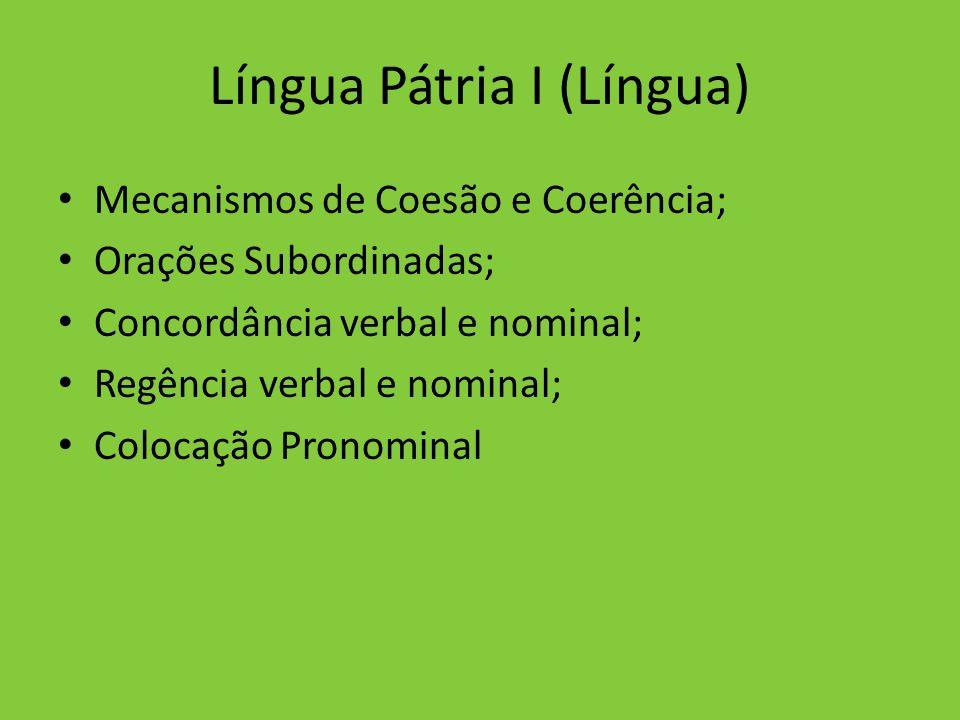 Língua Pátria I (Língua) Mecanismos de Coesão e Coerência; Orações Subordinadas; Concordância verbal e nominal; Regência verbal e nominal; Colocação P