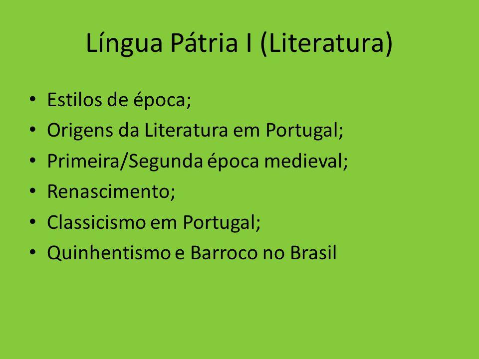Língua Pátria I (Literatura) Estilos de época; Origens da Literatura em Portugal; Primeira/Segunda época medieval; Renascimento; Classicismo em Portug