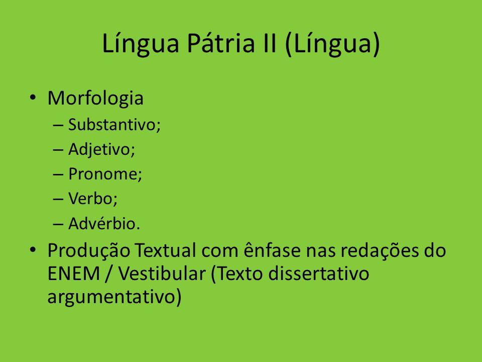 Língua Pátria II (Língua) Morfologia – Substantivo; – Adjetivo; – Pronome; – Verbo; – Advérbio. Produção Textual com ênfase nas redações do ENEM / Ves
