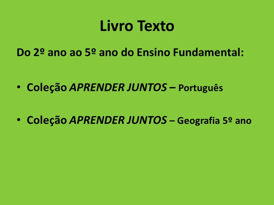 Livro Texto Do 2º ano ao 5º ano do Ensino Fundamental: Coleção APRENDER JUNTOS – Português Coleção APRENDER JUNTOS – Geografia 5º ano