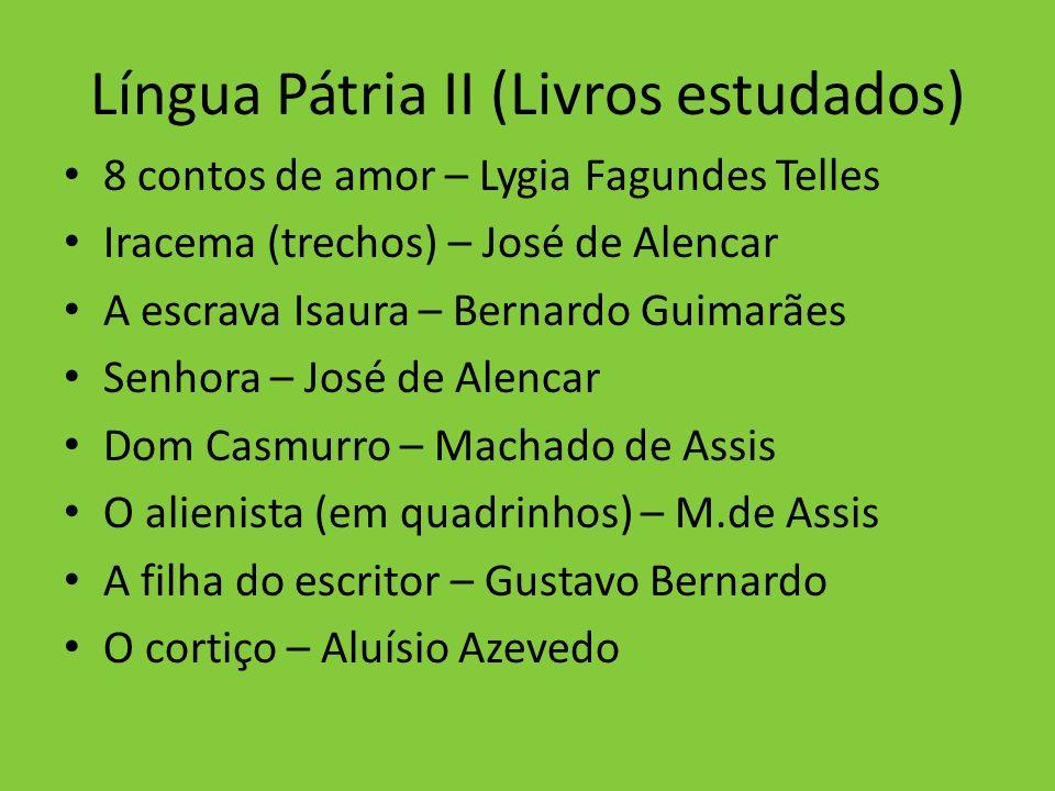 Língua Pátria II (Livros estudados) 8 contos de amor – Lygia Fagundes Telles Iracema (trechos) – José de Alencar A escrava Isaura – Bernardo Guimarães