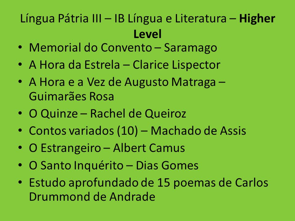 Língua Pátria III – IB Língua e Literatura – Higher Level Memorial do Convento – Saramago A Hora da Estrela – Clarice Lispector A Hora e a Vez de Augu