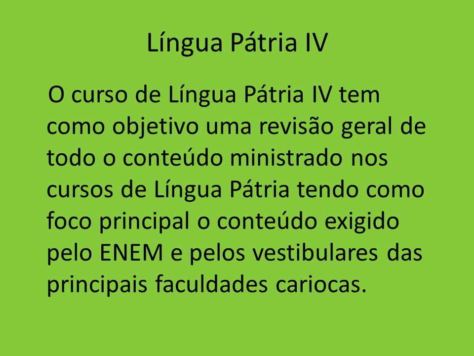 Língua Pátria IV O curso de Língua Pátria IV tem como objetivo uma revisão geral de todo o conteúdo ministrado nos cursos de Língua Pátria tendo como