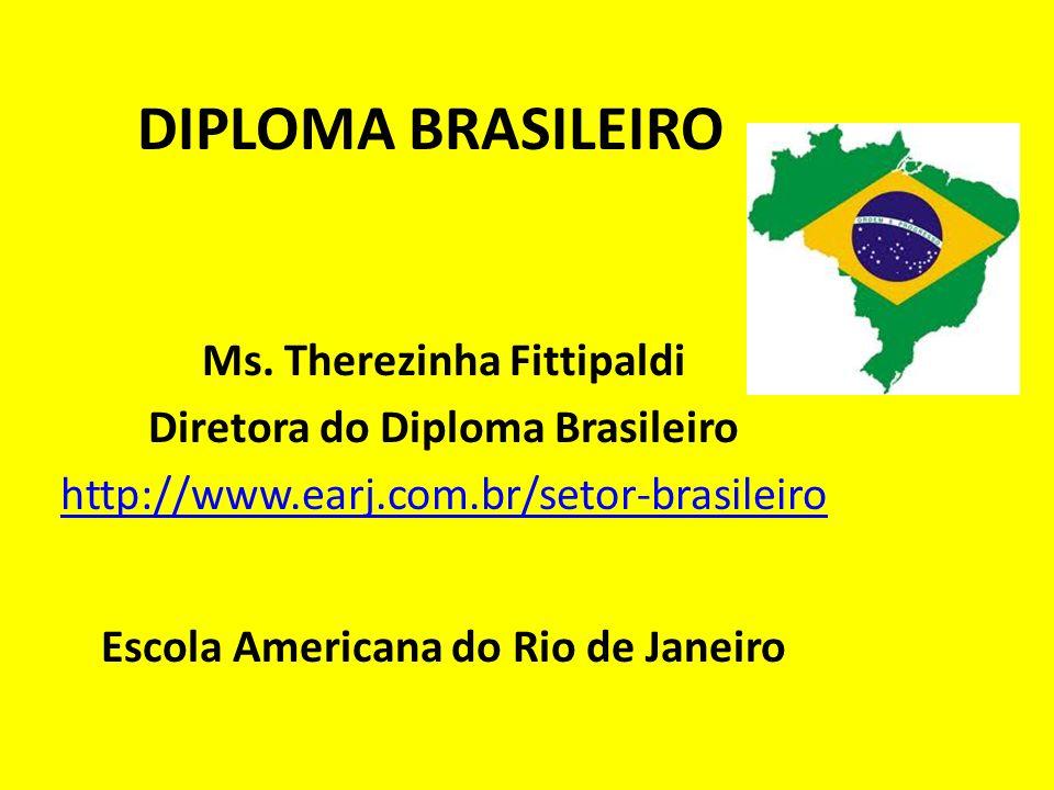 DIPLOMA BRASILEIRO Ms. Therezinha Fittipaldi Diretora do Diploma Brasileiro http://www.earj.com.br/setor-brasileiro Escola Americana do Rio de Janeiro