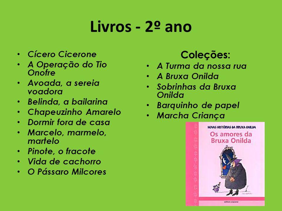 Livros - 2º ano Cícero Cicerone A Operação do Tio Onofre Avoada, a sereia voadora Belinda, a bailarina Chapeuzinho Amarelo Dormir fora de casa Marcelo