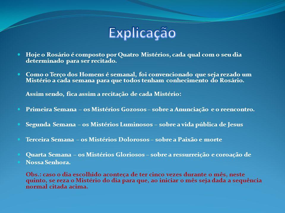 Hoje o Rosário é composto por Quatro Mistérios, cada qual com o seu dia determinado para ser recitado.