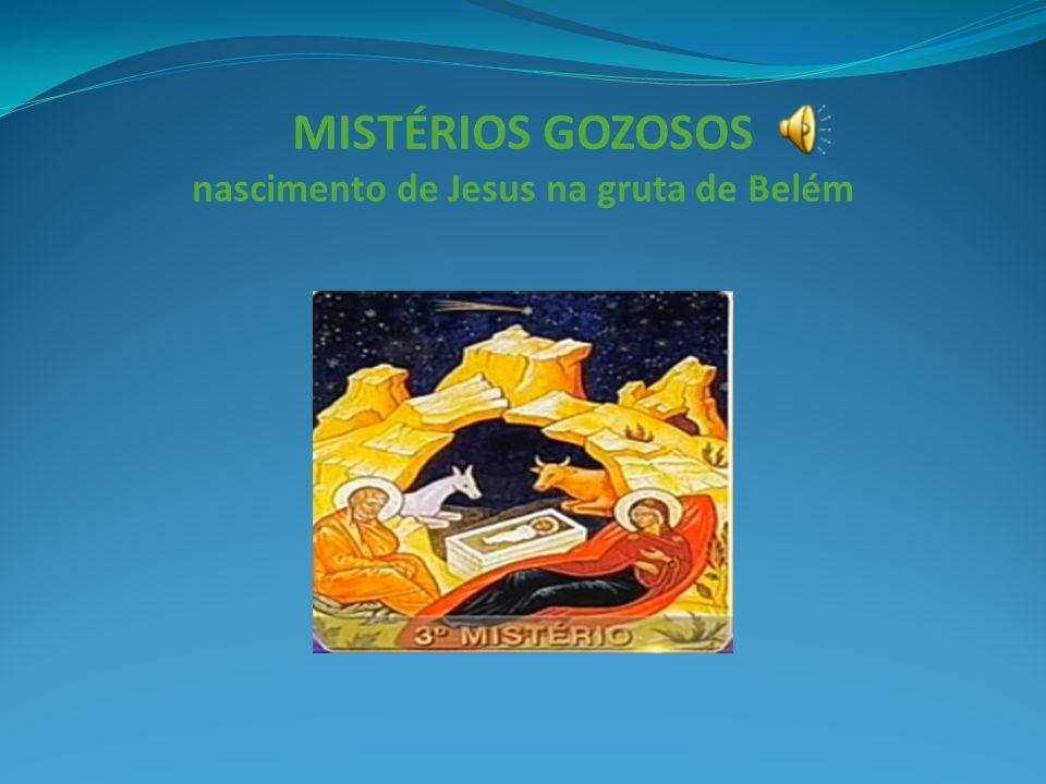 MISTÉRIOS GOZOSOS nascimento de Jesus na gruta de Belém