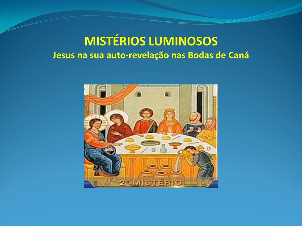 MISTÉRIOS LUMINOSOS Jesus na sua auto-revelação nas Bodas de Caná
