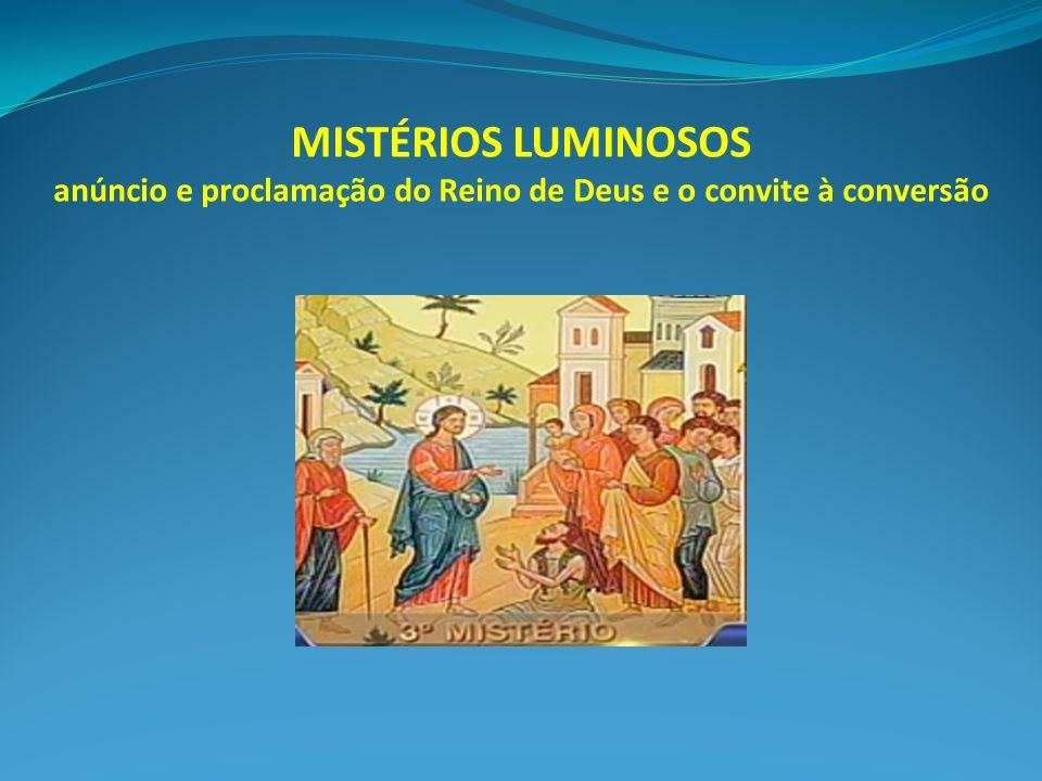 MISTÉRIOS LUMINOSOS anúncio e proclamação do Reino de Deus e o convite à conversão