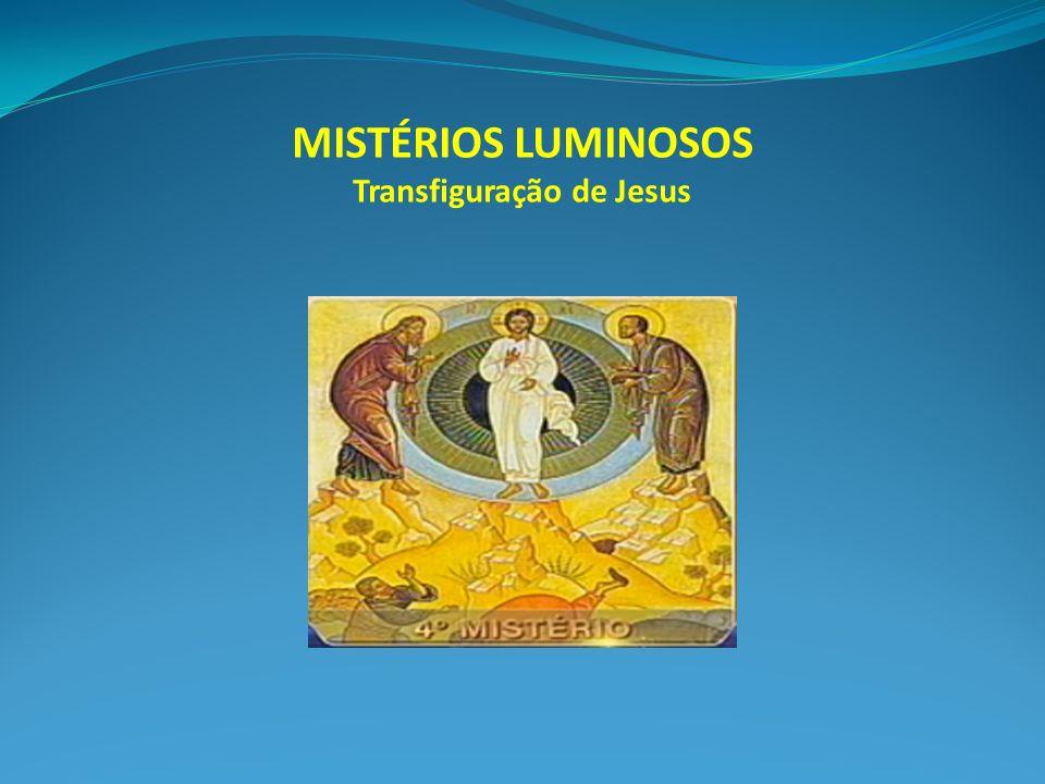 MISTÉRIOS LUMINOSOS Transfiguração de Jesus