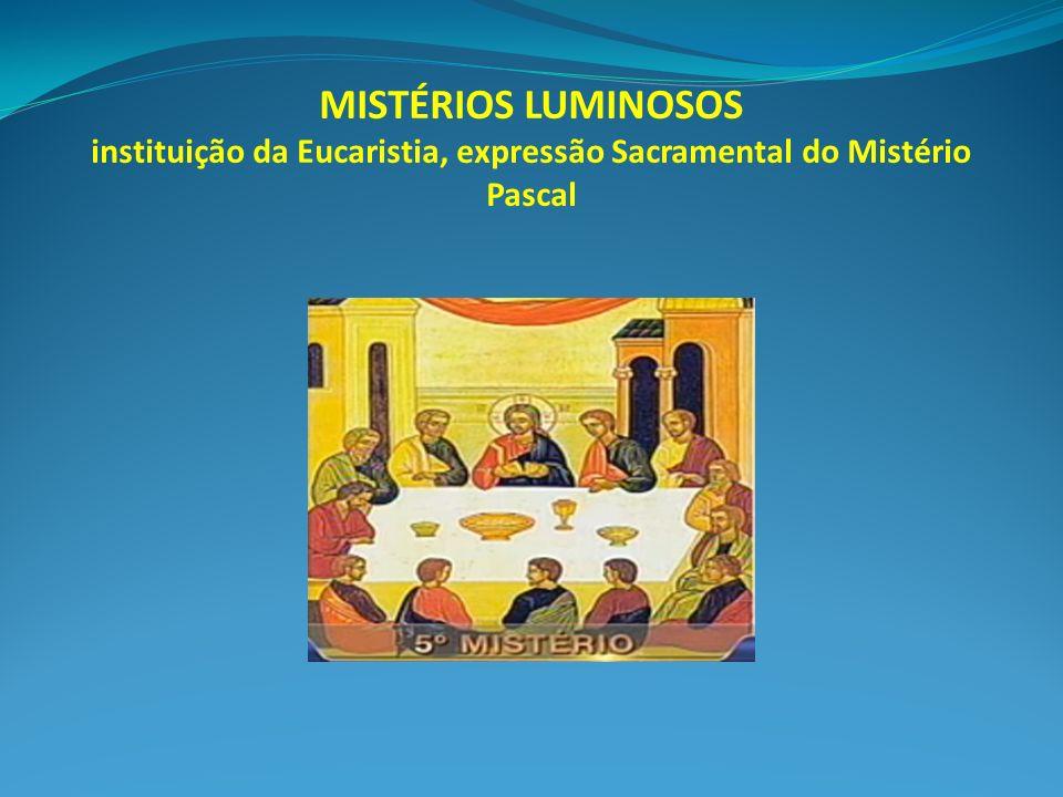 MISTÉRIOS LUMINOSOS instituição da Eucaristia, expressão Sacramental do Mistério Pascal