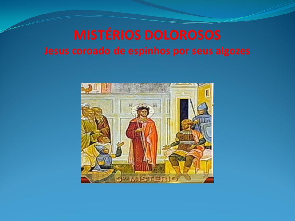 MISTÉRIOS DOLOROSOS Jesus coroado de espinhos por seus algozes