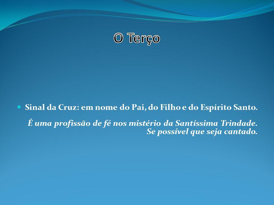 Sinal da Cruz: em nome do Pai, do Filho e do Espírito Santo.