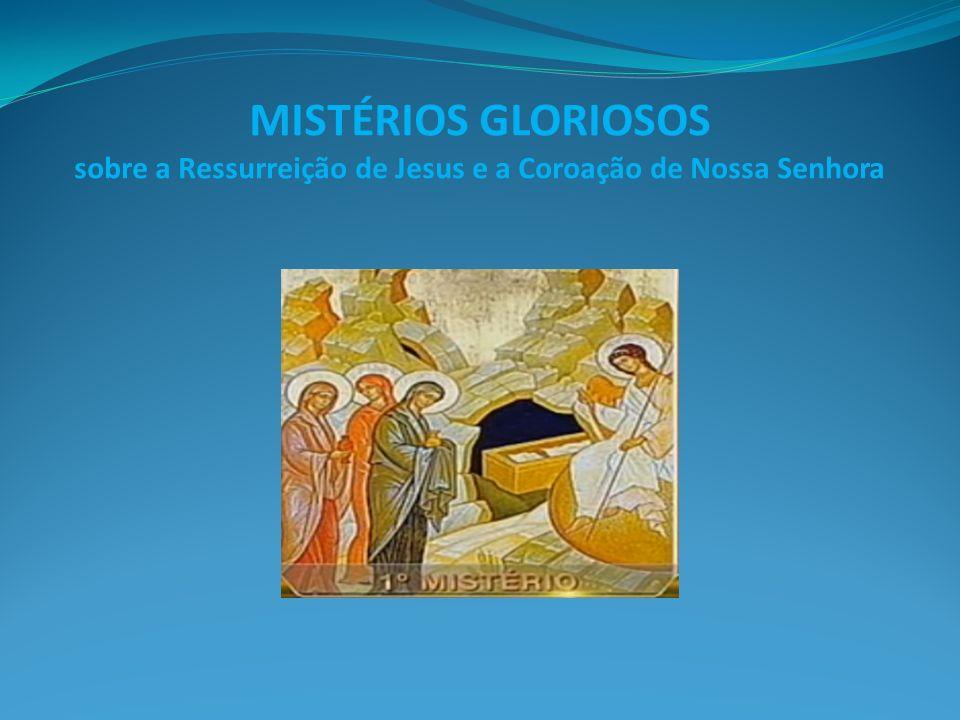 MISTÉRIOS GLORIOSOS sobre a Ressurreição de Jesus e a Coroação de Nossa Senhora