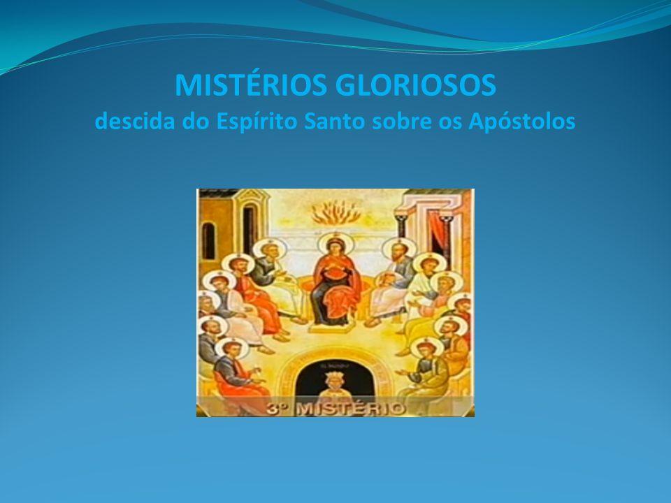 MISTÉRIOS GLORIOSOS descida do Espírito Santo sobre os Apóstolos