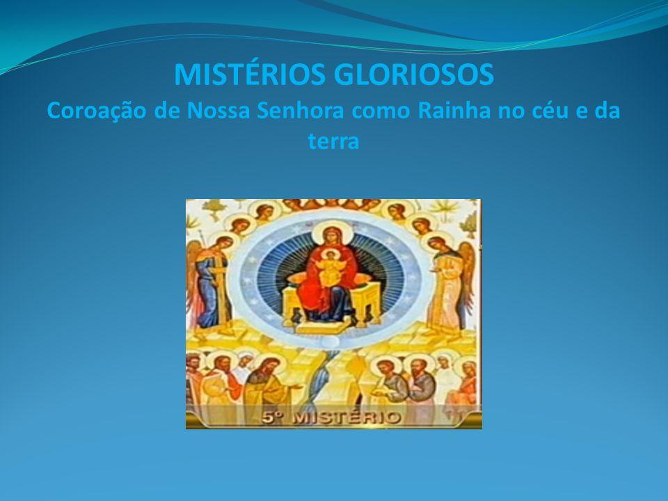 MISTÉRIOS GLORIOSOS Coroação de Nossa Senhora como Rainha no céu e da terra