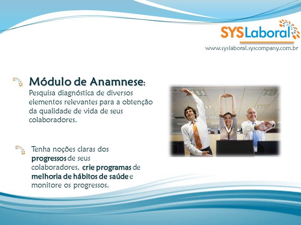 Módulo de Anamnese : Módulo de Anamnese : Pesquisa diagnóstica de diversos elementos relevantes para a obtenção da qualidade de vida de seus colaborad