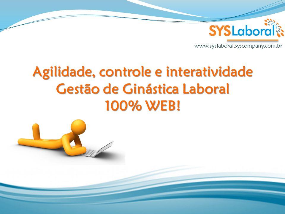 Agilidade, controle e interatividade Gestão de Ginástica Laboral 100% WEB!