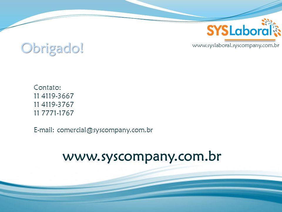 Obrigado! Contato: 11 4119-3667 11 4119-3767 11 7771-1767 E-mail: comercial@syscompany.com.br www.syscompany.com.br www.syslaboral.syscompany.com.br
