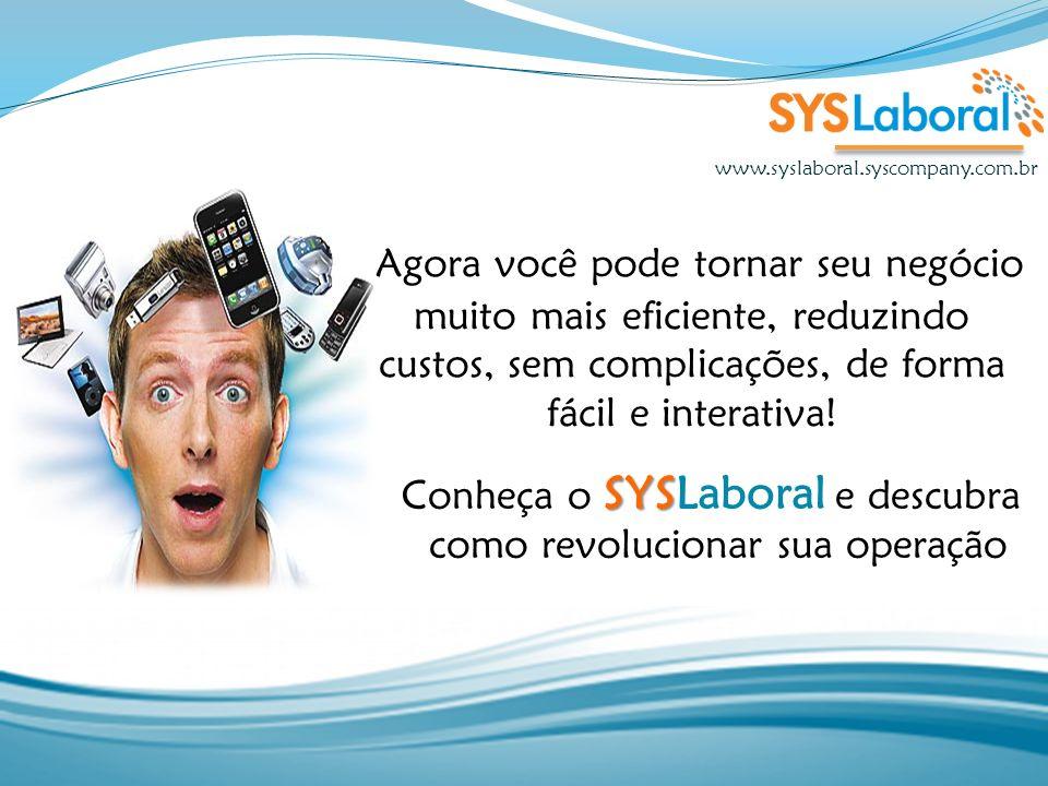 www.syslaboral.syscompany.com.br Agora você pode tornar seu negócio muito mais eficiente, reduzindo custos, sem complicações, de forma fácil e interat