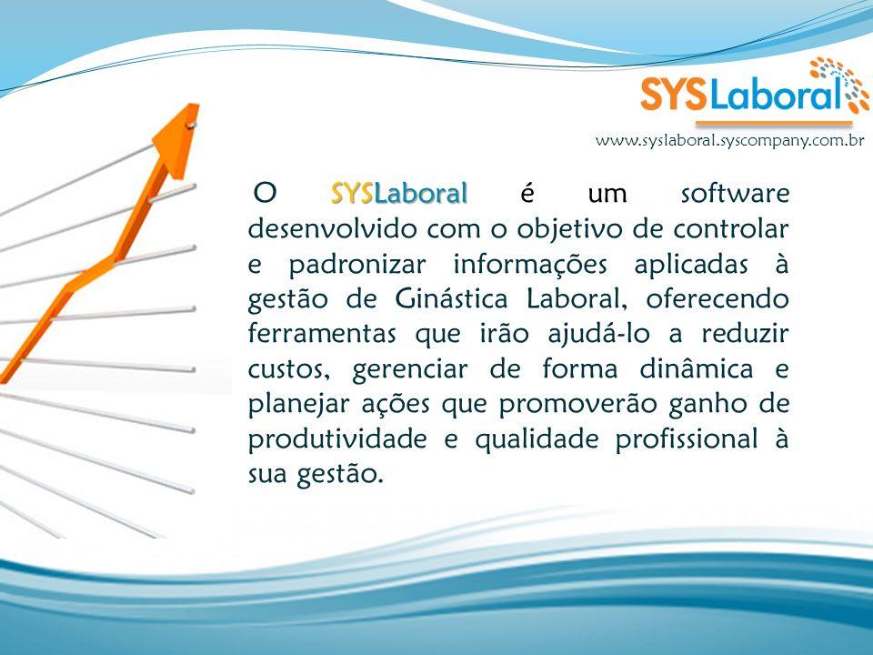 SYSLaboral O SYSLaboral é um software desenvolvido com o objetivo de controlar e padronizar informações aplicadas à gestão de Ginástica Laboral, ofere
