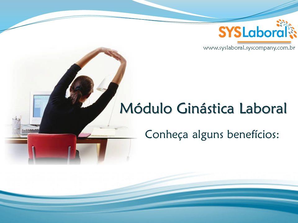 Módulo Ginástica Laboral Conheça alguns benefícios: www.syslaboral.syscompany.com.br