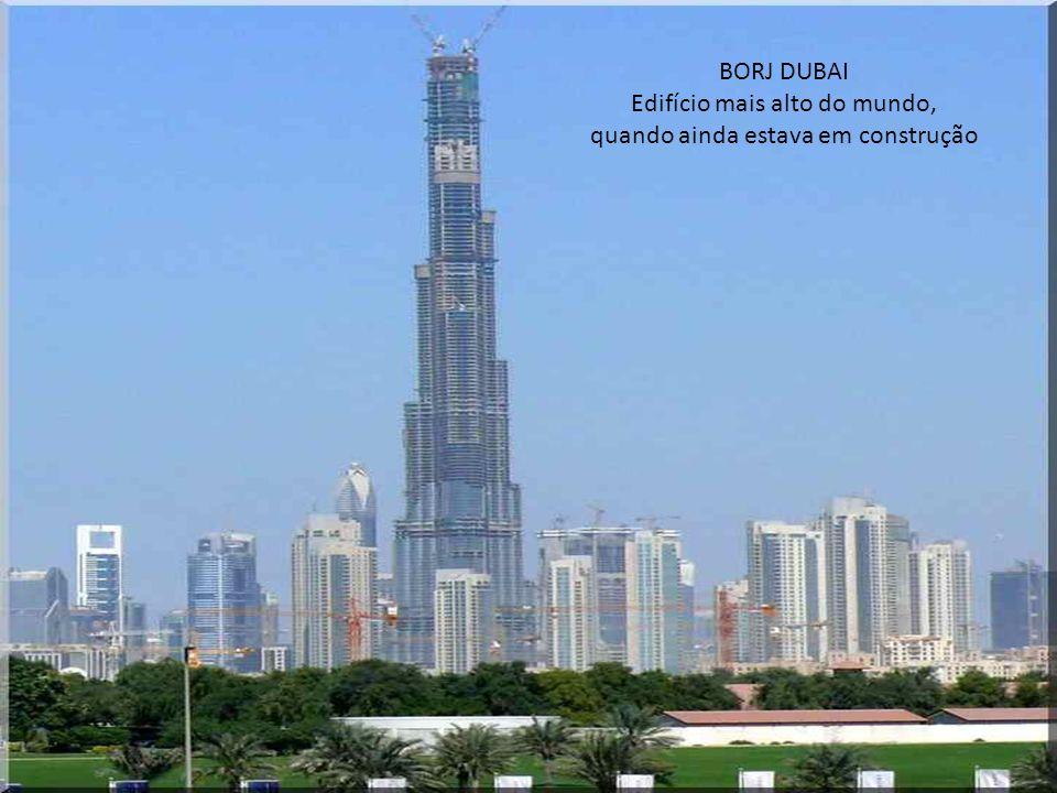 BORJ DUBAI Edifício mais alto do mundo, quando ainda estava em construção
