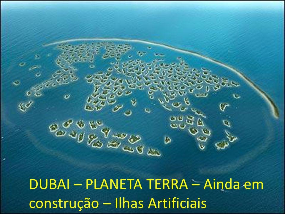 DUBAI – PLANETA TERRA – Ainda em construção – Ilhas Artificiais